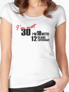 I'm not 30. I'm 18 with 12 years experience Women's Fitted Scoop T-Shirt