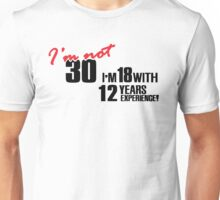 I'm not 30. I'm 18 with 12 years experience Unisex T-Shirt