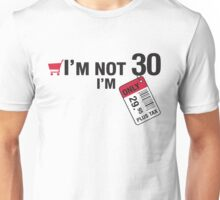 I'm not 30 I'm 29,95 with tax Unisex T-Shirt