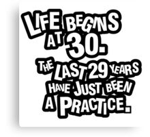 Life begins at 30. The last 29 years have just been a practice Canvas Print