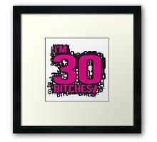 I'm 30 bitches Framed Print
