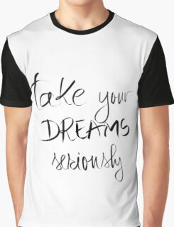 Take Your Dreams Seriously Graphic T-Shirt