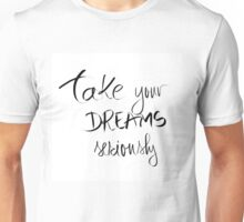 Take Your Dreams Seriously Unisex T-Shirt