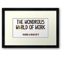 The Wondrous World of Work (No Pics) Framed Print
