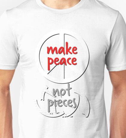 make peace not pieces white red Unisex T-Shirt