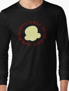 Everybody Wants To Rule The World! Long Sleeve T-Shirt