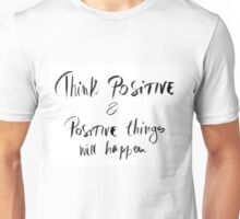 Think Positive and Positive Things Will Happen Unisex T-Shirt