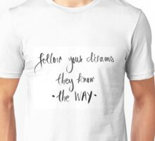 Follow Your Dreams, They Know The Way Unisex T-Shirt