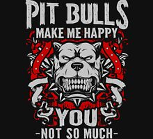 Pit Bulls Make Me Happy - You Not So Much Unisex T-Shirt