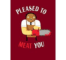 Pleased To Meat You Photographic Print