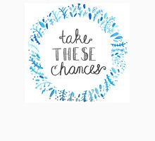 Take These Chances  Unisex T-Shirt