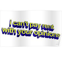 Can't Pay Rent With Your Opinions Poster
