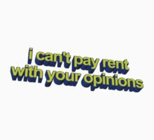 Can't Pay Rent With Your Opinions by animatedtextart