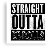 Straight Outta Re-Rolls Canvas Print