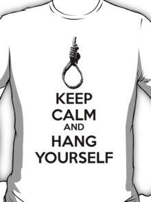 Keep calm and hang yourself T-Shirt