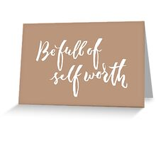 Be Full of Self Worth - Hand Lettering Design Greeting Card
