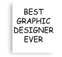 Best Graphic Designer Ever T-Shirt Canvas Print