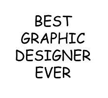 Best Graphic Designer Ever T-Shirt Photographic Print