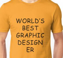 World's Best Graphic Designer T-Shirt Unisex T-Shirt