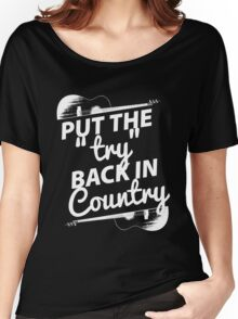 Put the Try Back in Country (white ink) Women's Relaxed Fit T-Shirt