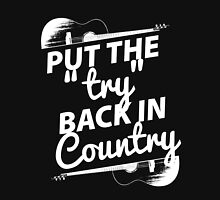 Put the Try Back in Country (white ink) Unisex T-Shirt