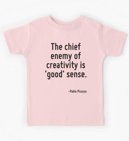 The chief enemy of creativity is 'good' sense. Kids Tee