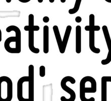 The chief enemy of creativity is 'good' sense. Sticker