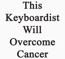 This Keyboardist Will Overcome Cancer  by supernova23