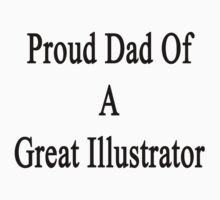 Proud Dad Of A Great Illustrator  by supernova23