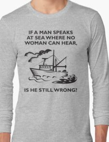 If A Man Speaks at Sea Long Sleeve T-Shirt