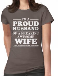 I am a Proud Husband Of a Freaking Awesome Wife Womens Fitted T-Shirt