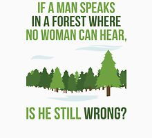 If A Man Speaks In A Forest Unisex T-Shirt