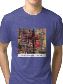 Jesus says I'm OK Tri-blend T-Shirt
