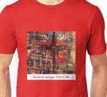 Jesus says I'm OK Unisex T-Shirt