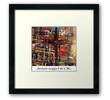Jesus says I'm OK Framed Print