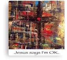 Jesus says I'm OK Canvas Print