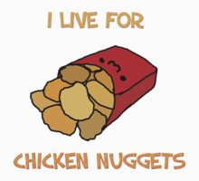 I Live For Chicken Nuggets by ShenaniganPants