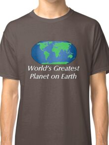 World's Greatest Planet on Earth Classic T-Shirt