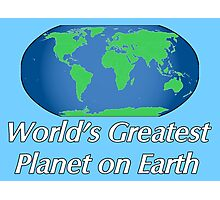 World's Greatest Planet on Earth Photographic Print