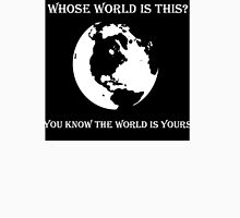 World is Yours Unisex T-Shirt