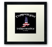 TRUMPOCALYPSE!  There's nothing worse for America than Trump! Framed Print