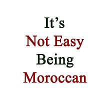 It's Not Easy Being Moroccan  Photographic Print