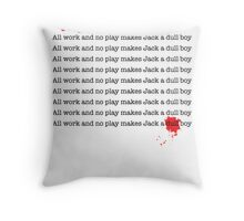 All work and no play makes Jack a dull boy pillow Throw Pillow