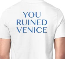 You Ruined Venice Unisex T-Shirt