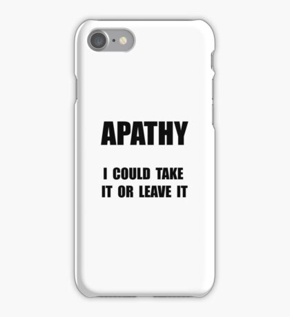 Apathy Take It Or Leave It iPhone Case/Skin