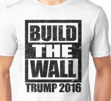 Donald Trump Build The Wall - for President 2016 Unisex T-Shirt