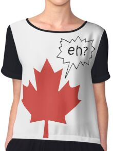 Funny Canadian eh T-Shirt Chiffon Top