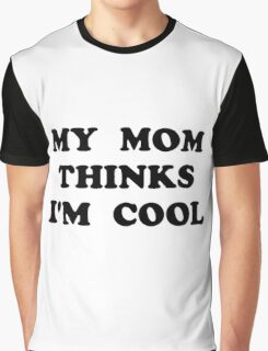 Mom Thinks Cool Graphic T-Shirt