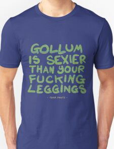 Gollum is sexier than your fucking leggings -TEAM PANTS- Unisex T-Shirt