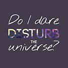 Do I Dare Disturb The Universe? by ReadingFever
